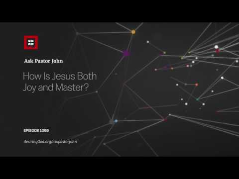 How Is Jesus Both Joy and Master? // Ask Pastor John