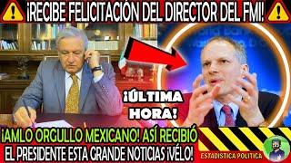 ORGULLO MEXICANO ¡ AMLO RECIBE ESTA FELICITACION PERSONAL POR PARTE DEL DIRECTOR DEL FMI !