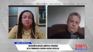 ????????????#LoÚltimo MONSEÑOR MIGUEL MÁNTICA CONDENA ACTO TERRORISTA CONTRA IGLESIA CATOLICA