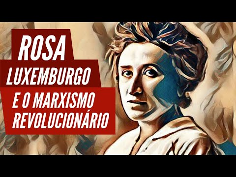 Rosa Luxemburgo e o marxismo revolucionário
