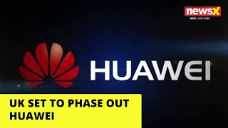 UK set to phase out Huawei |NewsX - NEWSXLIVE