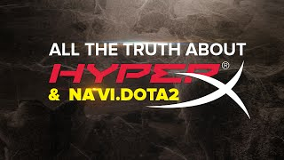 All the truth about HyperX and Na`Vi.Dota 2