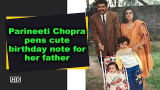 Parineeti Chopra pens cute birthday note for her father - IANSINDIA