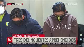 Tres delincuentes fueron arrestados por la Felcc de la ciudad de El Alto