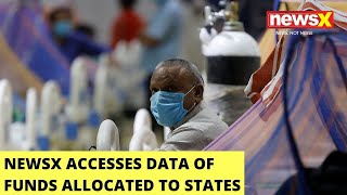 NewsX Accesses Data Of Funds Allocated To States | 7 Fold Increase During Second Wave | NewsX - NEWSXLIVE