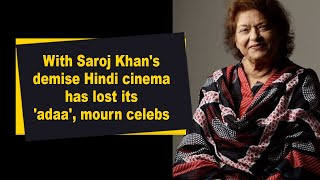 With Saroj Khan's demise Hindi cinema has lost its 'adaa', mourn celebs - IANSINDIA