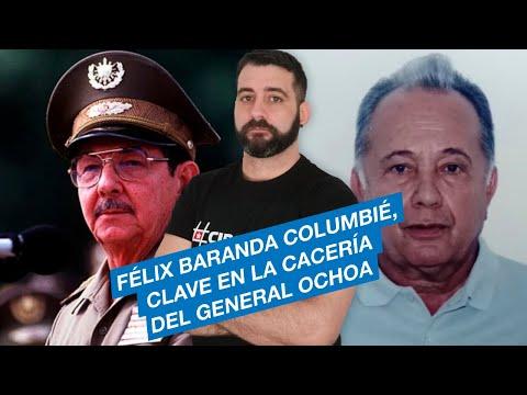 Félix Baranda Columbié, clave en la cacería del general Ochoa