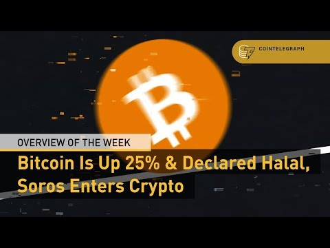Bitcoin Is Up 25% & Declared Halal, Soros Enters Crypto | Overview Of The Week