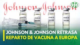 Coronavirus: Johnson & Johnson retrasa reparto de vacuna a Europa tras suspensión en EE.UU.