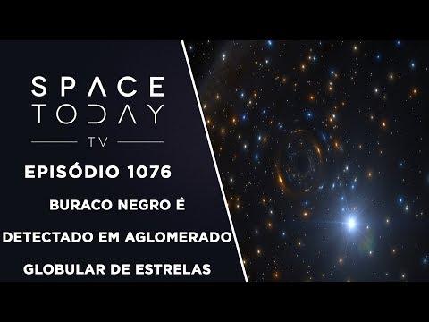 Buraco Negro É Detectado Em Aglomerado Globular de Estrelas - Space Today TV Ep.1076