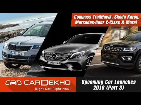 Upcoming Car Launches 2018 (Part 3) | Compass TrailHawk, Skoda Karoq, Mercedes-Benz C-Class & More !