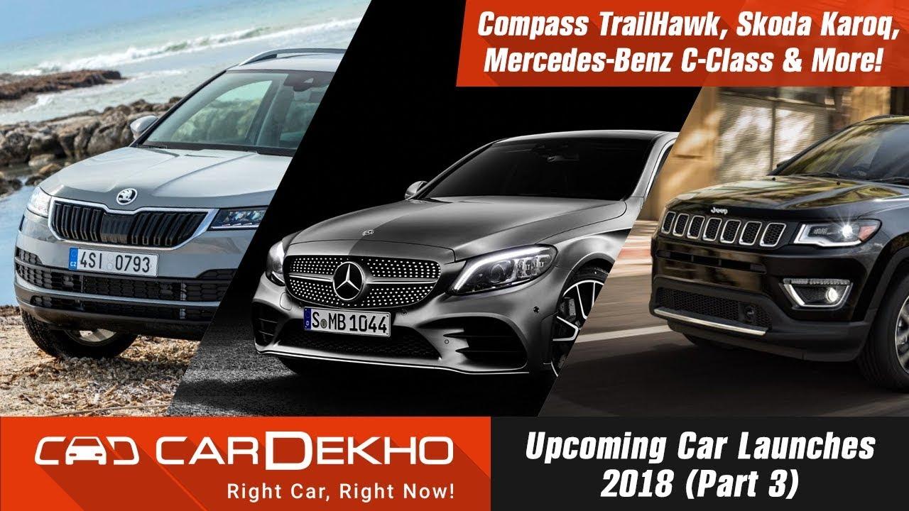 Upcoming Car Launches 2018 (Part 3)   Compass TrailHawk, Skoda Karoq, Mercedes-Benz C-Class & More !
