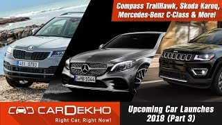 Upcoming Car Launches 2018 (Part 3) | Compass TrailHawk, Skoda Karoq, Mercedes-Benz C-Class & More !
