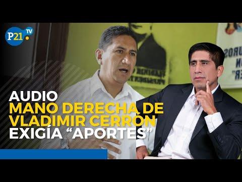 """#AUDIOS revelan que mano derecha de Vladimir Cerrón exigía """"aportes"""""""
