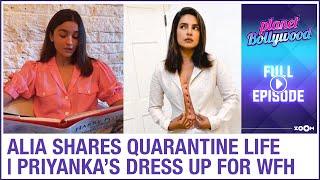 Alia shares glimpses of quarantine life | Priyanka's dress up for work from home | Planet Bollywood - ZOOMDEKHO