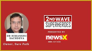 Dr Himanshu Sachdeva, Owner, Sure Path On NewsX | 2nd Wave Superheroes | NewsX - NEWSXLIVE