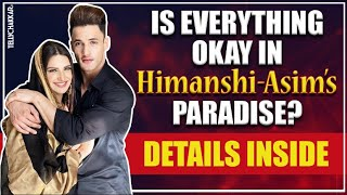 Trouble in paradise of Himanshi-Asim | Shares a details about it | Checkout to know more | - TELLYCHAKKAR