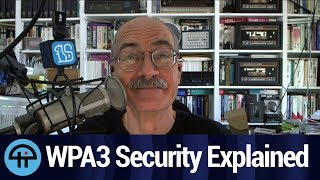 Steve Gibson Explains Wi-Fi WPA3 Security