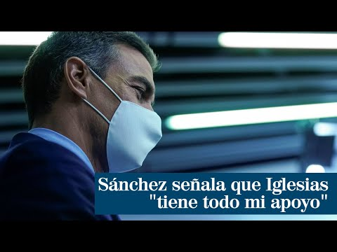 "Pedro Sánchez: ""Pablo Iglesias tiene todo mi apoyo"""