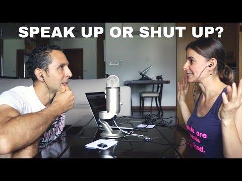 SPEAK UP or SHUT UP?