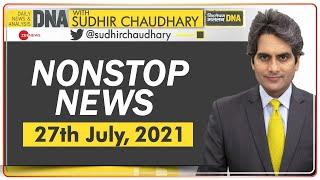 DNA: Non Stop News; July 27, 2021 | Sudhir Chaudhary Show | Hindi News | Nonstop News | Fast News - ZEENEWS