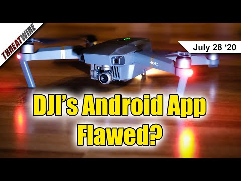DJI's Android App: Ripe for a Hack or Legitimate Usage? - ThreatWire
