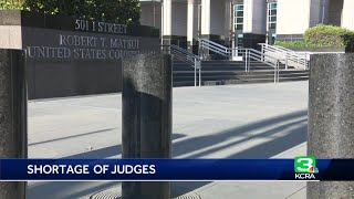 Shortage of federal judges in Sacramento made worse by COVID-19