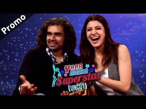 Anushka Sharma & Imtiaz Ali On 'Yaar Mera Superstar' | Promo| | Season 2