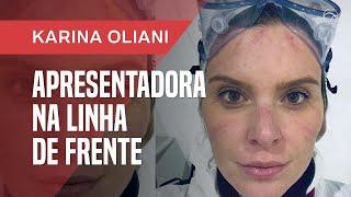 EX-REPÓRTER DO FANTÁSTICO, KARINA OLIANI TRABALHA NO HOSPITAL DE CAMPANHA DO ANHEMBI