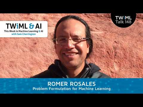 Romer Rosales Interview - Problem Formulation for Machine Learning