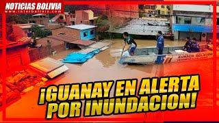 ???? Guanay sufre inundación y pobladores alarmados evacúan enseres ??