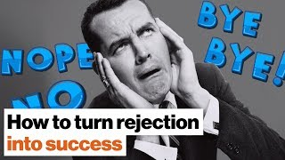 "The upside of rejection: How hearing ""no"" can lead to success 
