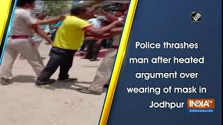 Police thrashes man after heated argument over wearing of mask in Jodhpur - INDIATV