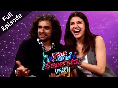 Anushka Sharma & Imtiaz Ali | 'Jab Harry Met Sejal' | Yaar Mera Superstar 2