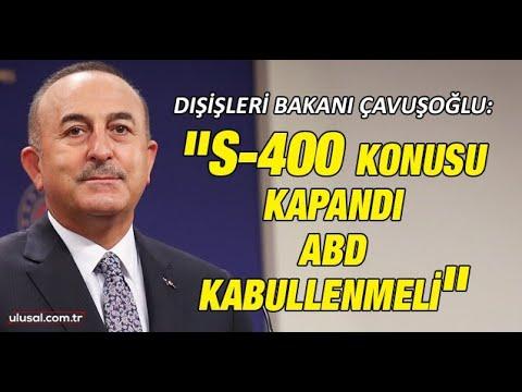 """Dışişleri Bakanı Mevlüt Çavuşoğlu: """"S-400 konusu kapandı ABD kabullenmeli"""""""