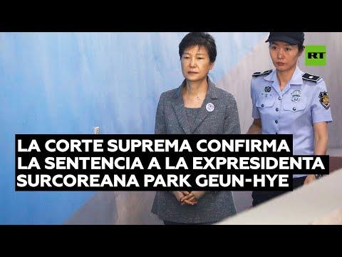 Corte Suprema confirma sentencia de 20 años de cárcel a la expresidenta surcoreana Park Geun-hye