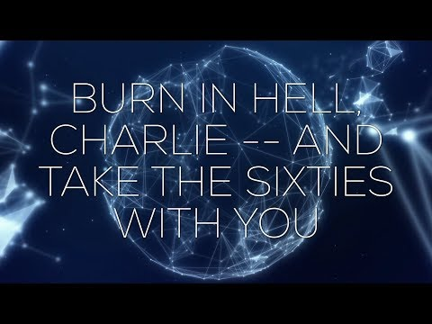 THE NEXUS REPORT: BURN IN HELL CHARLIE -- AND TAKE THE SIXTIES WITH YOU