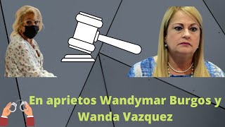 Causa para arresto Wandymar Burgos y FEI para Wanda Vazquez