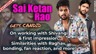 Sai Ketan Rao gets Chatty about first impression about Shivangi, similarities with Raghav, and more - TELLYCHAKKAR