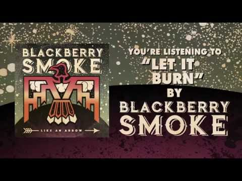 BLACKBERRY SMOKE - Let It Burn (Official Audio)
