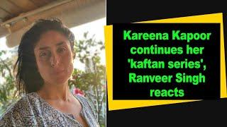 Kareena Kapoor continues her 'kaftan series', Ranveer Singh reacts - IANSINDIA