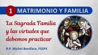 La Sagrada Familia y las virtudes que debemos practicar