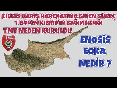 Kıbrıs Barış Harekatına Giden Süreç 1. Bölüm I TMT – Enosis – Eoka Örgütü – Kıbrıs'ın Bağımsızlığı