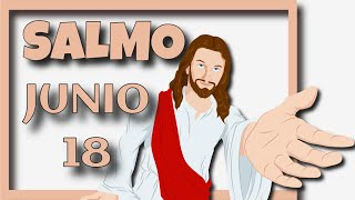 ????? Salmo de Hoy, Junio 18 de 2021 (Lectura del día)