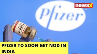 Pfizer To Soon Get Nod In India   In Final States To Get Approval   NewsX - NEWSXLIVE