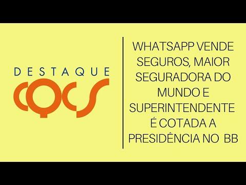 Imagem post: WhatsApp vende Seguros, Maior seguradora do mundo e Superintendente é cotada a presidência no BB
