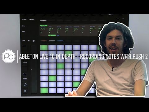 Ableton Live 10 In-Depth - Recording Notes With Push 2