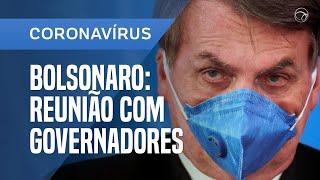 BOLSONARO SE REÚNE AGORA COM GOVERNADORES E PRESIDENTES DE SENADO E CÂMARA