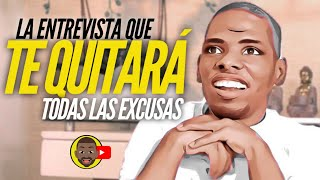 LA ENTREVISTA QUE TE QUITARÁ TODAS LAS EXCUSAS!!!