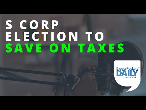 Flippers and Airbnb Investors: Here's How an S Corp Election Can Help You   Daily Podcast 173